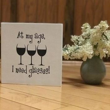 Funny Wood Wine Kitchen Sign, Birthday Gift For Friend, Funny Wine Lovers Gift, Dining Room Decor, At My Age I Need Glasses Kitchen Wall Art