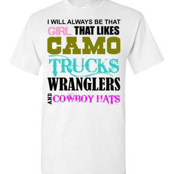 I Will Always Be That Girl That Likes Camo Trucks Wranglers and Cowboy Hats