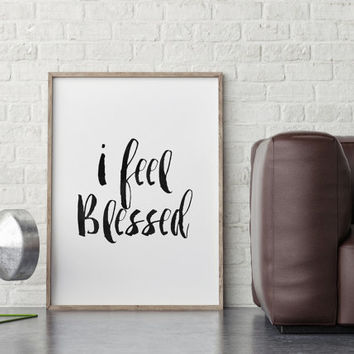 I FEEL BLESSED,Inspirational Quote,Motivational Poster,Blessed Quote,Typography print,Black And White,Watercolor,Printable Quote,Positive