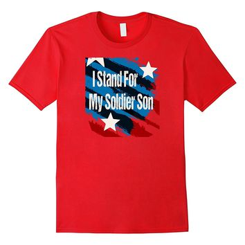 I Stand for My Soldier Son Veterans Day T-shirt