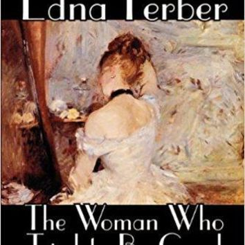 The Woman Who Tried to Be Good and Other Stories by Edna Ferber, Fiction, Literary