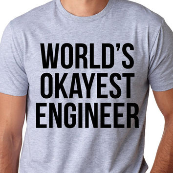 MENS World's Okayest Engineer T-Shirt funny engineering shirt, perfect gift for engineer, occupation shirt for husband, hard working S-5XL
