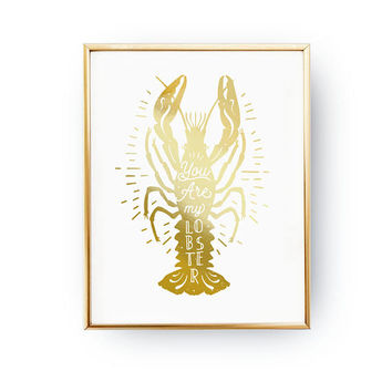 You Are My Lobster Print, Lobster Illustration, Beach Decor, Nautical Decor, Real Gold Foil Print, Typography Print, Anniversary Quote Print
