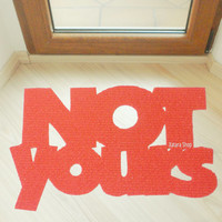 Funny floor mat: NOT yours. Home decor. Welcome mat