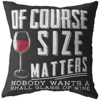 Funny Wine Pillows Of Course Size Matters Nobody Wants A Small Glass Of Wine