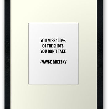 'You miss 100 percent of the shots you don't take' Framed Print by IdeasForArtists
