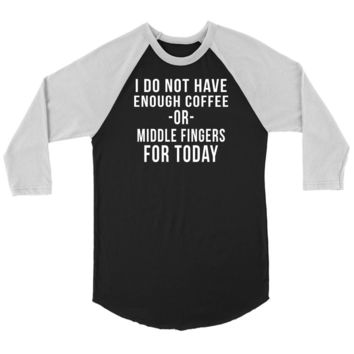 I Do Not Have Enough Coffee Or Middle Fingers For Today - Funny T-Shirt