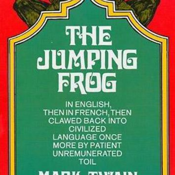 Jumping Frog: In English, Then in French, Then Clawed Back into a Civilized Language Once More by Patient, Unremunerated Toil: Jumping Frog