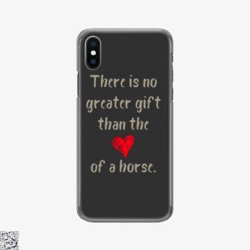 There Is No Greater Gift Than The Love Of A Horse, Horse Phone Case