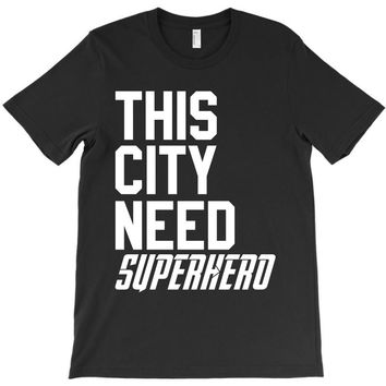 this city need superhero T-Shirt