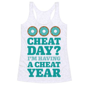 CHEAT DAY? I'M HAVING A CHEAT YEAR