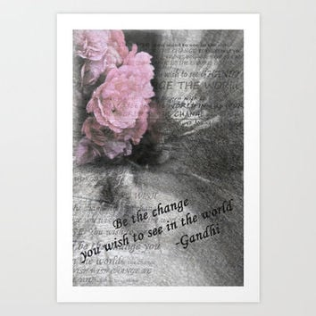 Be The Change You Wish To See In The World Art Print by Sheri Faye