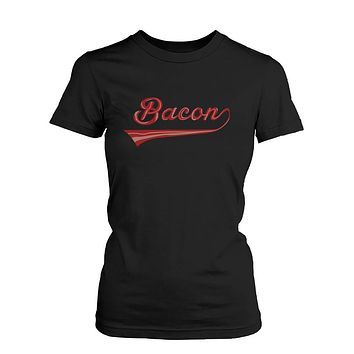Bacon Women's T-shirt for bacon lovers - Graphic Humor Adult Short Sleeve Tee