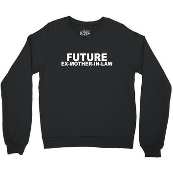 future ex mother in law Crewneck Sweatshirt