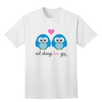Owl Always Love You - Blue Owls Adult T-Shirt by TooLoud