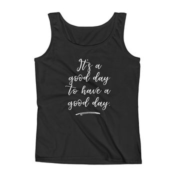 It's a Good Day to Have a Good Day Inspirational Tank Top