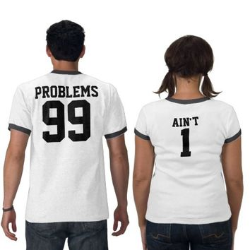 Couples 99 Problems Ain't 1 Ringer T-Shirts from Zazzle.com