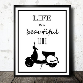 Scooter Vespa Art Print - Black & White illustration - Life Quote Art Print - Life Is A Beautiful Ride Art Print - Typo Illustration Print