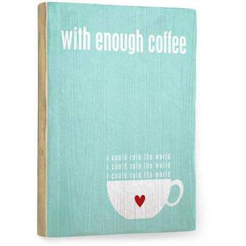 With Enough Coffee by Artist Cheryl Overton Wood Sign