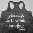 Burnout Tank Top. And Though she be but little she is FIERCE Tank Top. Crossfit Tank Top. Racerback Burnout Tank Top. Burnout Racerback Tank