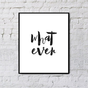 what ever print,printable art,watercolor print,typography print,instant download,funny art,quote art,wall decor,wall hanging,black and white