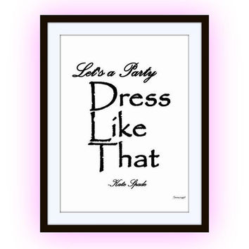 Let's party, dress like that, kate spade sayings, quotes art word decal, Printable vanity Wall decor, decals, print, girl, quote feminine
