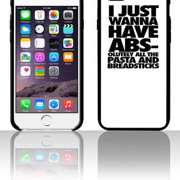 I Just Wanna Have Abs-olutley All The Pasta 5 5s 6 6plus phone cases