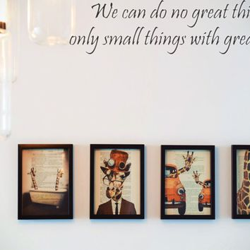 We can do no great things only small things with great love. Style 13 Vinyl Decal Sticker Removable