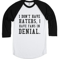 I Don't Have Haters, I Have Fans In Denial-White/Black T-Shirt