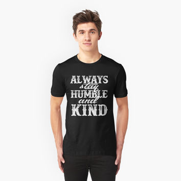 'Always Stay Humble and Kind Lyric T-Shirt' T-Shirt by tonghua