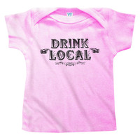 Baby Drink Local T-shirt - NB 6M 12M 18M - Infant Tee - 4 Colors