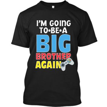 Kids I_m Going To Be A Big Brother Again Kids Siblings T-Shirt Custom Ultra Cotton