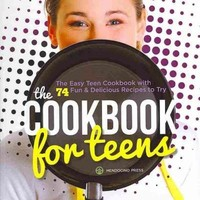 The Cookbook for Teens: The Easy Teen Cookbook With 74 Fun & Delicious Recipes to Try