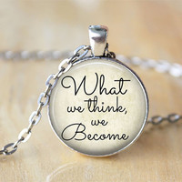 Inspirational Necklace, What We Think We Become, Buddha, Spiritual, Quote Jewelry