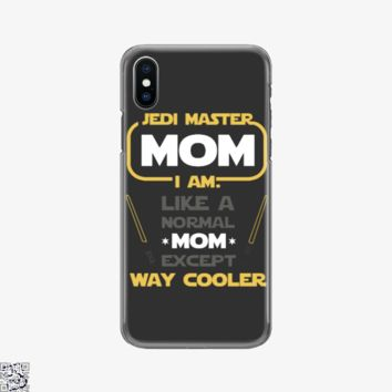 Jedi Master Mom Just Like Normal Mom Except Way Cooler, Mother's Day Phone Case