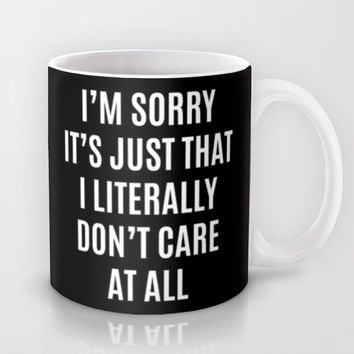 I'M SORRY IT'S JUST THAT I LITERALLY DON'T CARE AT ALL (Black & White) Mug by CreativeAngel