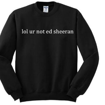 PEAPJ1A [Lol ur not ed sheeran] fashion womens sweater letters