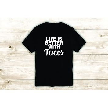 Life is Better With Tacos T-Shirt Tee Shirt Vinyl Heat Press Custom Quote Inspirational Funny Teen Food Girls