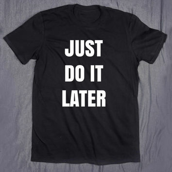 Funny Work Out Shirt Just Do It Later Slogan Tee Gym Running Training Pun T-shirt