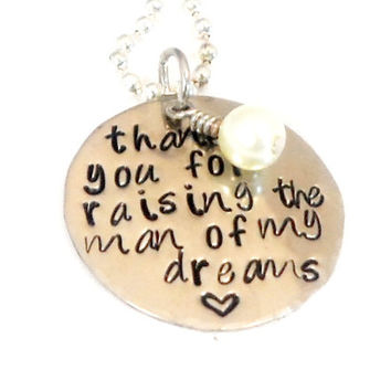 HAND STAMPED JEWELRY - Thank you for raising the Man of My Dreams, Mother in Law Gift, Mom Gift, Wedding Gift