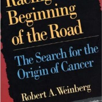 Racing to the Beginning of the Road: The Search for the Origin of Cancer Paperback – September, 1998