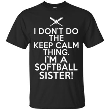 I Don't Do The Keep Calm Thing - Funny Softball Sister T-Shirt Hoodie