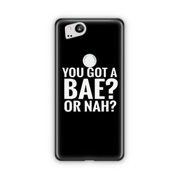 You Got A Bae Or Nah   Nash Grier   Cameron Dallas Google Pixel 3 XL Case | Casefantasy