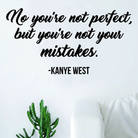 Kanye West You're Not Your Mistakes Quote Wall Decal Sticker Room Art Vinyl Rap Hip Hop Lyrics Music Inspirational Yeezy