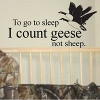 To Go To Sleep I Count GEESE not sheep, goose hunting vinyl wall art decal for baby's nursery or boy's room