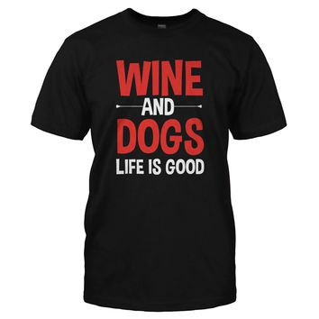 Wine and Dogs. Life Is Good - T Shirt