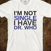 I'M NOT SINGLE I HAVE DR. WHO