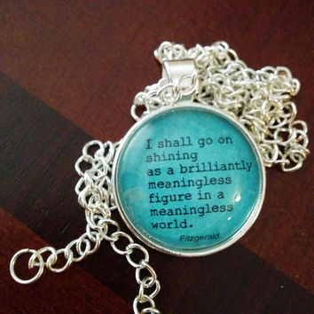 F. Scott Fitzgerald quote pendant Beautiful and Damned I shall go on shining...