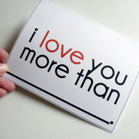 I Love You More Than Blank - Quirky White Fill in the Blank Greeting Card - Blank Inside