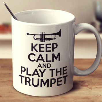 Keep Calm And Play The Trumpet